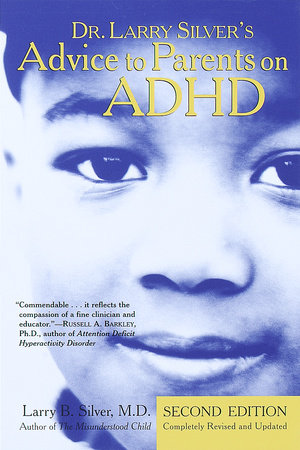 Dr. Larry Silver's Advice to Parents on ADHD by Larry B. Silver, M.D.