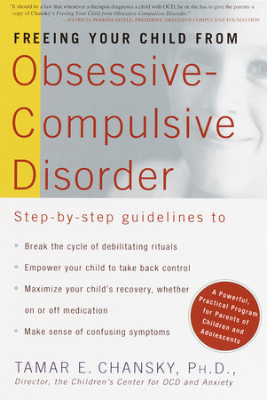 Freeing Your Child from Obsessive-Compulsive Disorder by Tamar Chansky, Ph.D.
