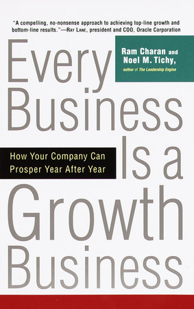 Every Business Is a Growth Business by Ram Charan and Noel Tichy