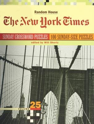 The New York Times Sunday Crossword Puzzles, Volume 25 by