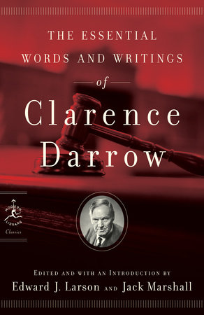 The Essential Words and Writings of Clarence Darrow by