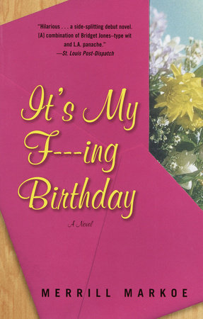 It's My F---ing Birthday by Merrill Markoe