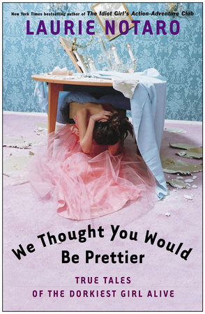 We Thought You Would Be Prettier by Laurie Notaro