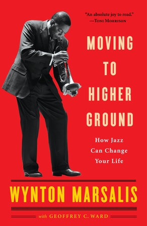 Moving to Higher Ground by Geoffrey Ward and Wynton Marsalis