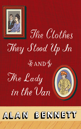 The Clothes They Stood Up In and The Lady and the Van by Alan Bennett