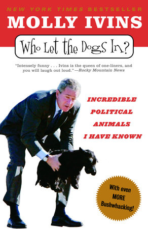Who Let the Dogs In? by Molly Ivins