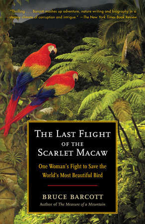 The Last Flight of the Scarlet Macaw by Bruce Barcott