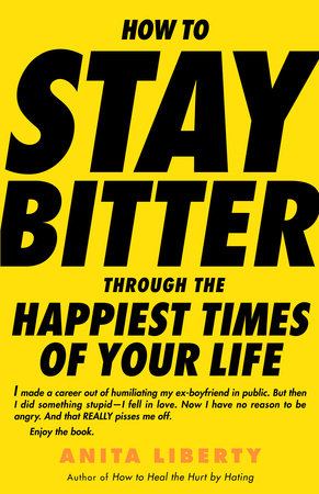 How to Stay Bitter Through the Happiest Times of Your Life by