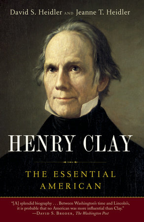 Henry Clay by Jeanne T. Heidler and David S. Heidler