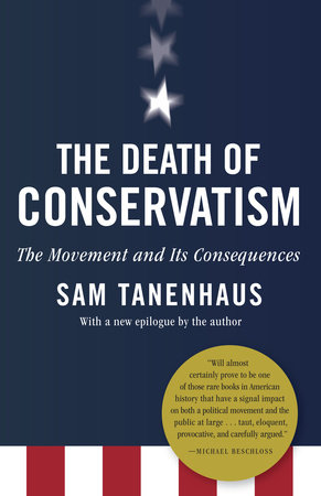The Death of Conservatism by Sam Tanenhaus