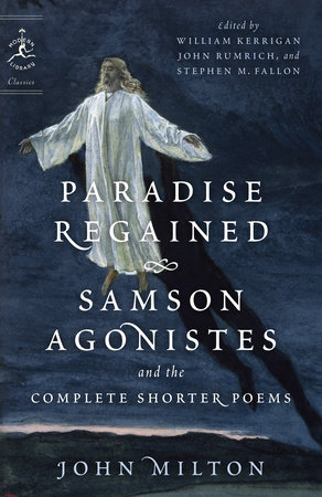 Paradise Regained, Samson Agonistes, and the Complete Shorter Poems by