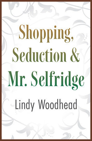 Shopping, Seduction & Mr. Selfridge by