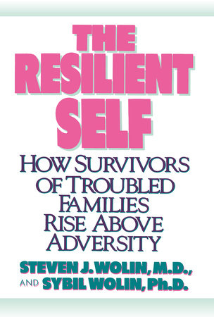 The Resilient Self by Sybil Wolin, Ph.D. and Steven J. Wolin, M.D.