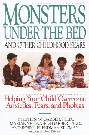 Monsters Under the Bed and Other Childhood Fears by Stephen W. Garber, Ph.D., Robyn Freedman Spizman and Marianne Daniels Garber