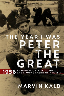 Cover of The Year I Was Peter the Great: 1956- Kruschev, Stalin's Ghost, and a Young American in Russia