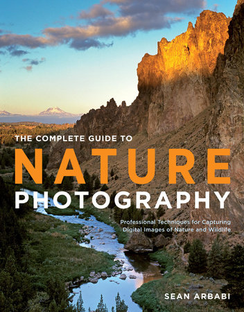The Complete Guide to Nature Photography by Sean Arbabi