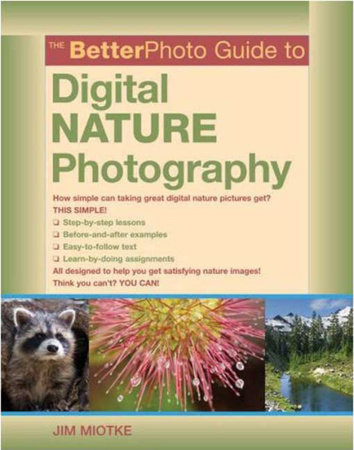 The BetterPhoto Guide to Digital Nature Photography by