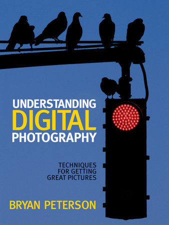 Understanding Digital Photography by Bryan Peterson