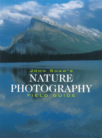 John Shaw's Nature Photography Field Guide by