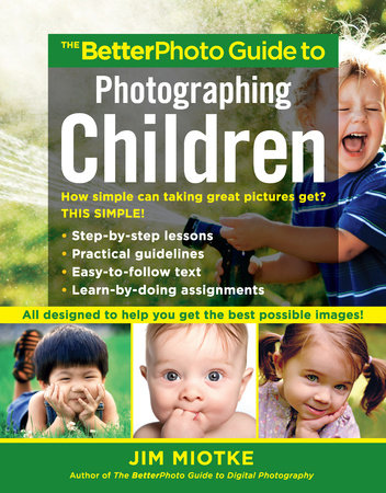 The BetterPhoto Guide to Photographing Children by