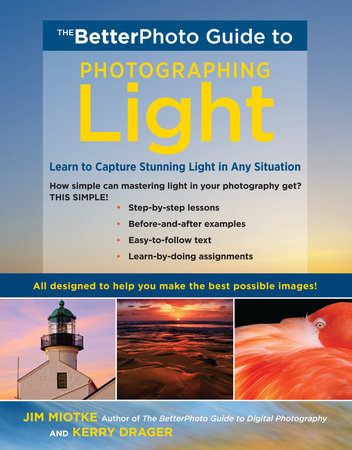 The BetterPhoto Guide to Photographing Light by Jim Miotke and Kerry Drager