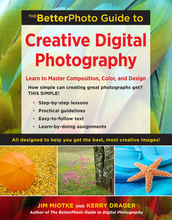 The BetterPhoto Guide to Creative Digital Photography by