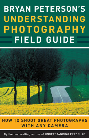 Bryan Peterson's Understanding Photography Field Guide by