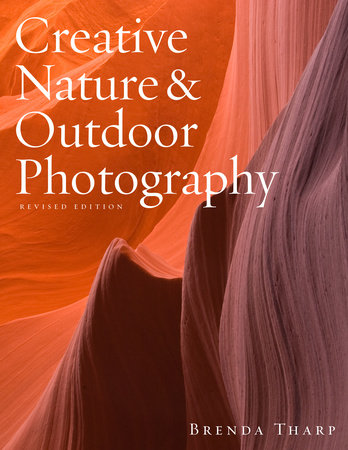 Creative Nature & Outdoor Photography, Revised Edition by