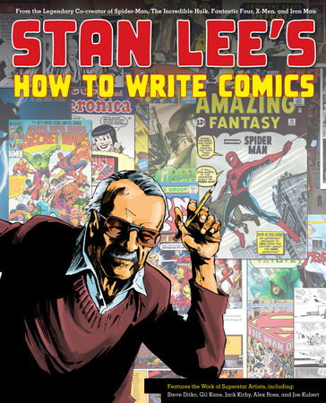 Stan Lee's How to Write Comics by Steve Ditko, Stan Lee, Gil Kane, Jack Kirby and Alex Ross