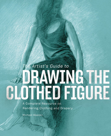 The Artist's Guide to Drawing the Clothed Figure by
