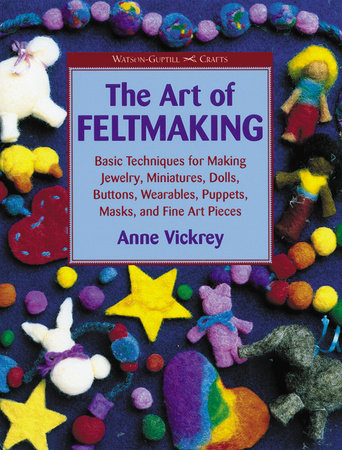 The Art of Feltmaking by Anne Vickrey