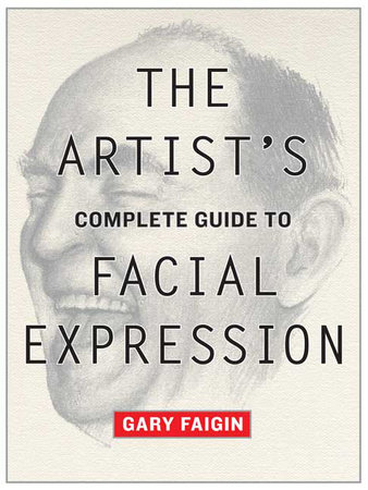The Artist's Complete Guide to Facial Expression by
