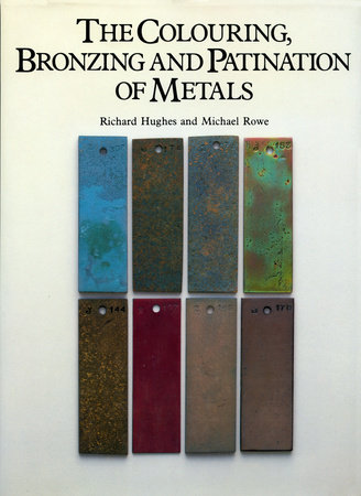 The Colouring, Bronzing and Patination of Metals by