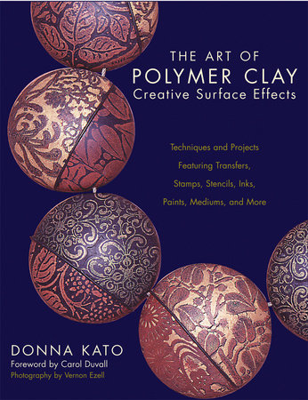 The Art of Polymer Clay Creative Surface Effects by Donna Kato