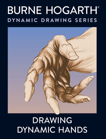 Drawing Dynamic Hands by Burne Hogarth
