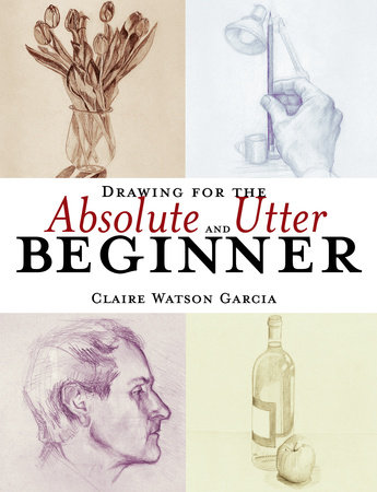 Drawing for the Absolute and Utter Beginner by