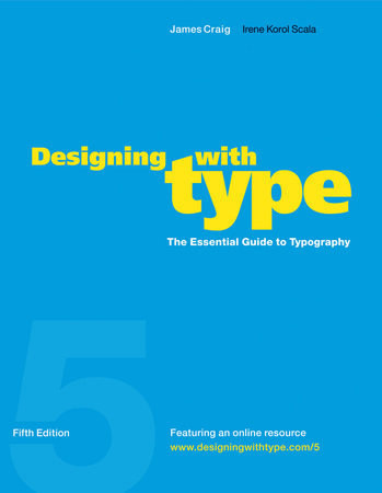 Designing with Type, 5th Edition by James Craig and Irene Korol Scala