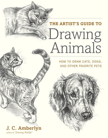 The Artist's Guide to Drawing Animals by J.C. Amberlyn