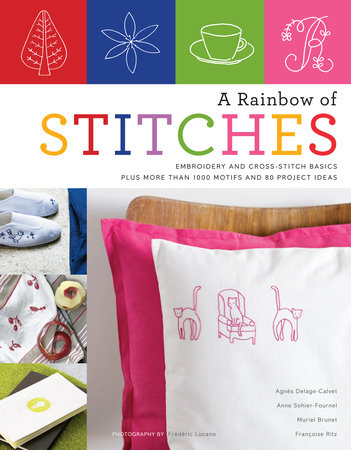 A Rainbow of Stitches by Anne Sohier-Fournel, Agnes Delage-Calvet, Muriel Brunet and Francoise Ritz