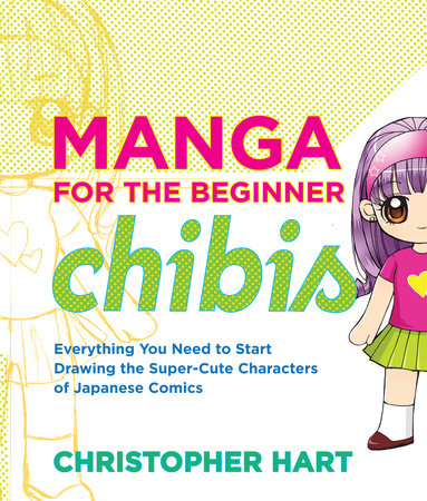 Manga for the Beginner Chibis by Christopher Hart