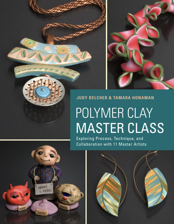 Polymer Clay Master Class by Tamara Honaman and Judy Belcher
