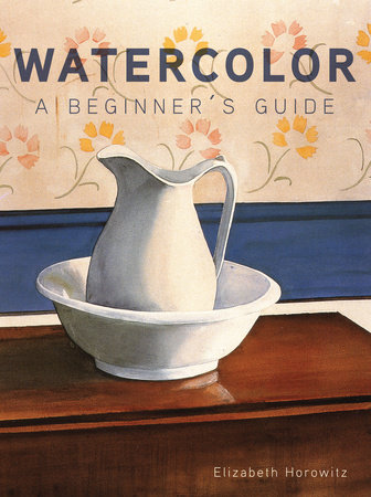 Watercolor a Beginner's Guide by Elizabeth Horowitz