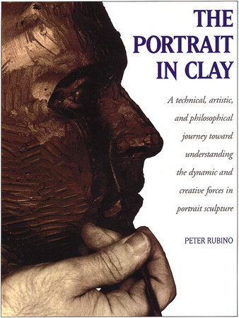 The Portrait in Clay by Peter Rubino