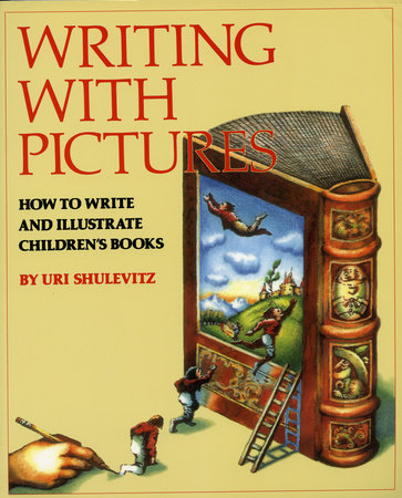 Writing with Pictures by Uri Shulevitz
