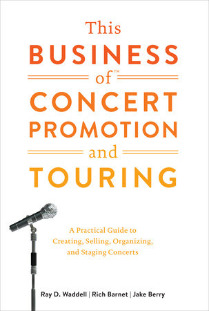 This Business of Concert Promotion and Touring by Rich Barnet, Ray D. Waddell and Jake Berry
