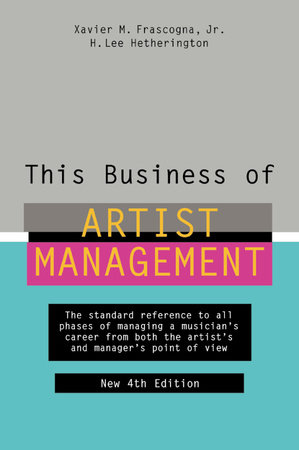 This Business of Artist Management by H. Lee Hetherington and Xavier M. Frascogna, Jr.