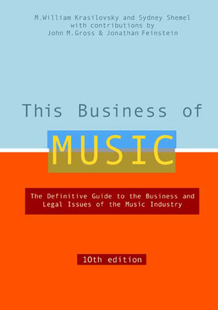 This Business of Music, 10th Edition by M. William Krasilovsky and Sidney Shemel