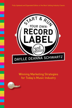 Start and Run Your Own Record Label, Third Edition by Daylle Deanna Schwartz