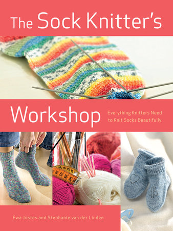The Sock Knitter's Workshop by Stephanie van der Linden and Ewa Jostes