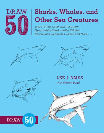 Draw 50 Sharks, Whales, and Other Sea Creatures by Warren Budd and Lee J. Ames
